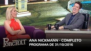 Programa do Porchat (completo) - Ana Hickmann | 31/10/2016