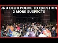 JNU Delhi Police To Question 2 More Suspects, JNU Row | NewsX