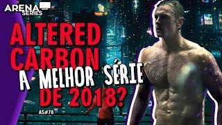 Altered Carbon Será a Melhor Série de 2018? | Dicas Netflix | Arena Séries #78