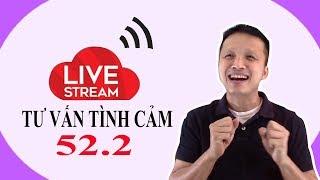 Live stream gỡ rối tơ lòng thòng 52 (phần 2)