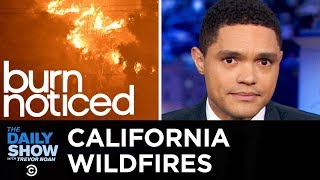 Massive Wildfires in California   The Daily Show