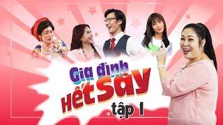 GIA ĐÌNH HẾT SẢY - TẬP 1 FULL HD | Phim Việt Nam hay nhất 2019 | Hồng Vân, Khả Như, Nhan Phúc Vinh