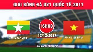 FULL | U21 Myanmar vs U19 Việt Nam | Giải bóng đá U21 Quốc tế Báo Thanh niên 2017