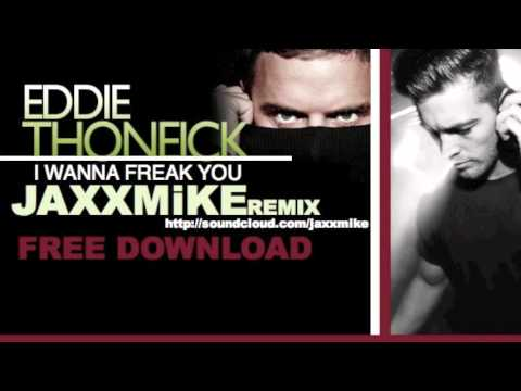 Eddie Thoneick - I Wanna Freak U (JAXXMiKE Remix)