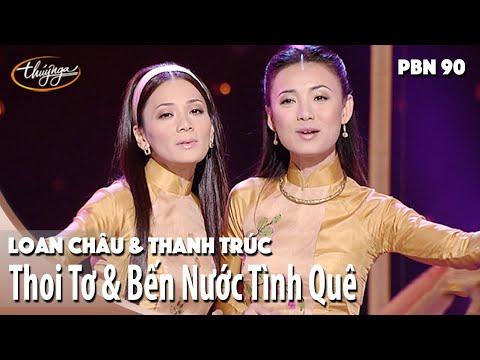 PBN 90 | Loan Châu & Thanh Trúc - Thoi Tơ & Bến Nước Tình Quê