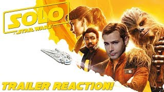SOLO: A STAR WARS Story - TRAILER REACTION!