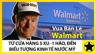 """""""Vua Bán Lẻ"""" Walmart - Từ Cửa Hàng 5 Xu - 1 Hào, Đến Biểu Tượng Kinh Tế Của Mỹ"""