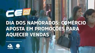 DIA DOS NAMORADOS: Comércio aposta em promoções para aquecer vendas