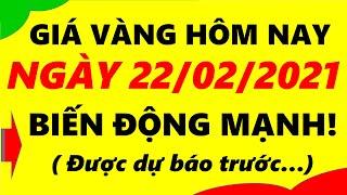Giá Vàng Hôm Nay Ngày 22/02/2021 - Giá Vàng 9999 Biến Động Mạnh!