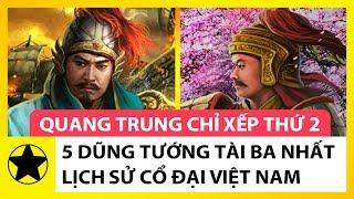 5 Dũng Tướng Tài Ba Nhất Lịch Sử Cổ Đại Việt Nam, Quang Trung Chỉ Xếp Thứ 2