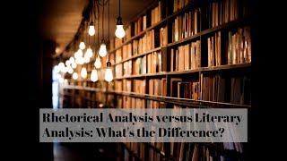 Rhetorical Analysis vs Literary Analysis