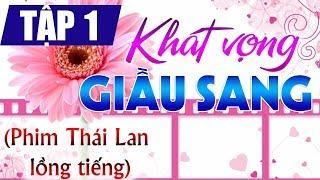 khat vong giau sang , phim thai lan long tieng viet, cuc hay,