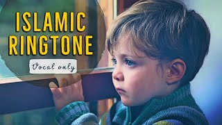 Best islamic Ringtone (Vocal only)