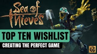 SEA OF THIEVES - TOP TEN FEATURES WISHLIST #SeaofThieves