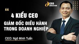 4 Kiểu CEO - Giám đốc điều hành trong doanh nghiệp - Ngô Minh Tuấn  | Học viện CEO Việt Nam