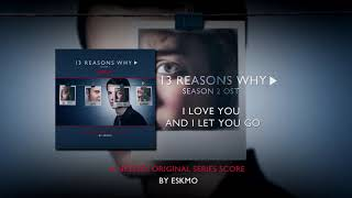 Eskmo - I Love You And I Let You Go (13 Reasons Why - Season 2 Original Series Score)
