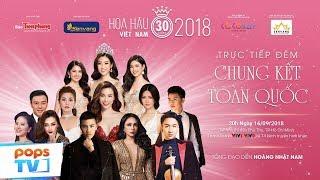 Trực Tiếp Đêm Chung Kết Cuộc Thi Hoa Hậu Việt Nam 2018 - Ngày 16/09/2018