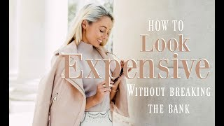 HOW TO LOOK EXPENSIVE //  10 Ways To Get The Luxury Look For Less   // Fashion Mumblr