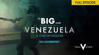 FULL DOCUMENTARY - Venezuela: State Of Disaster | The Big Story | Real Vision™