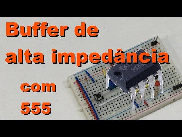 BUFFER DE ALTA IMPEDÂNCIA COM 555 | Conheça Eletrônica! #076