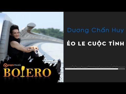 Éo Le Cuộc Tình | Dương Chấn Huy