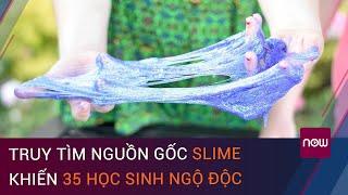 """Truy tìm nguồn gốc """"chất dẻo ma quái slime"""" làm 35 học sinh ngộ độc   VTC Now"""