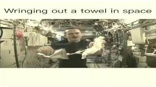 Wringing out Towel in Space