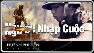 Người Nhập Cuộc [Trúc Phương] - Huỳnh Phi Tiễn (Official MV)