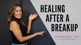 How to HEAL after a BREAKUP! Stephanie Lyn Coaching