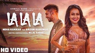La La La – Neha Kakkar – Arjun Kanungo