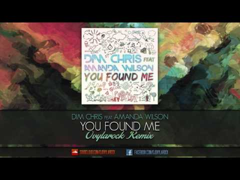 Dim Chris feat. Amanda Wilson - You Found Me (Ovylarock Remix)