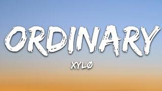 XYLØ - Ordinary (Lyrics)