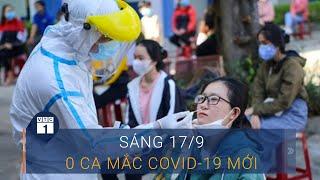 Dịch Covid-19 hôm nay 17/9: Việt Nam tiếp tục không ghi nhận ca mắc mới Covid-19 | VTC1