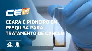 Ceará é pioneiro em pesquisa para tratamento de câncer
