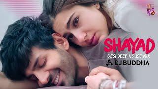Shayad (Desi Deep House Mix) Love Aaj Kal DJ Buddha Dubai