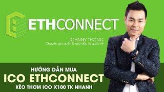 HƯỚNG DẪN MUA ICO ETHCONNECT KÈO THƠM ICO X100 TK NHANH