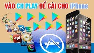 Vào CH Play để cài cho iPhone không phải ai cũng biết