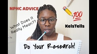 Do Your Research! | NPHC Advice | Intake Process | KelsTells