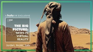 Big Picture: News in Virtual Reality | Jordan, The Arctic, and Italy • on Hulu