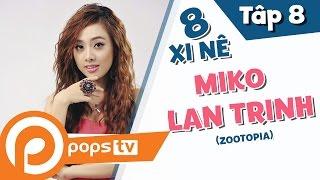 |8 Xi Nê| Tập 08: Miko Lan Trinh (Zootopia), Sĩ Thanh, Khôi Trần
