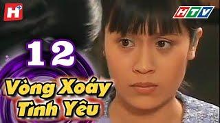 Vòng Xoáy Tình Yêu - Tập 12 | Phim Tình Cảm Việt Nam 2017