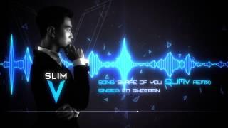 Ed Sheeran - Shape Of You (SlimV Remix)