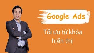 Tối ưu từ khoá hiển thị trong các nhóm quảng cáo Google Adwords