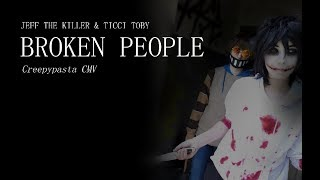 TICCI TOBY & JEFF THE KILLER CMV /// Broken People