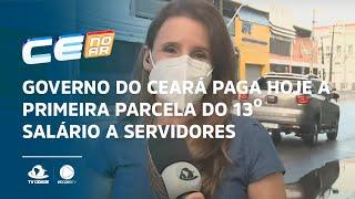 Governo do Ceará paga hoje a primeira parcela do 13º salário a servidores
