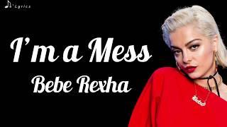 I'm a Mess - Bebe Rexha (Lyrics)