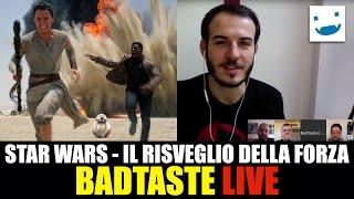 BadTaste Live - Star Wars - Il Risveglio della Forza
