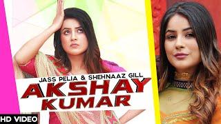 Akshay Kumar – Jass Pelia – Jasmeen Akhtar Ft Shehnaaz Gill