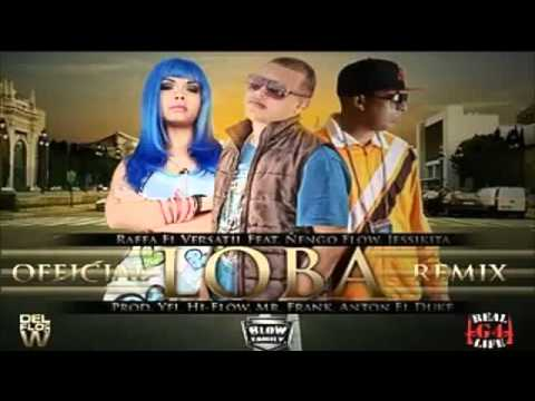 Loba Remix  Rafa El Versatil Ft Ñengo Flow & Jessikita Original