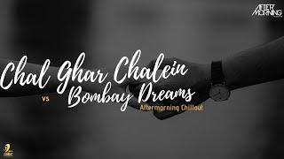 Chal Ghar Chalein x Bombay Dreams Remix – Aftermorning Chillout Mashup
